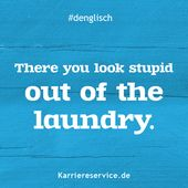 Redewendung: Da schaust Du aber dumm aus der Wäsche. | Karriereservice.de | Spr…