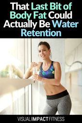 That Last Bit of Body Fat Could Actually Be Water Retention 1