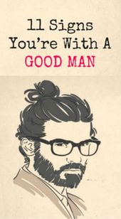 11 SIGNS YOU'RE WITH A GOOD MAN