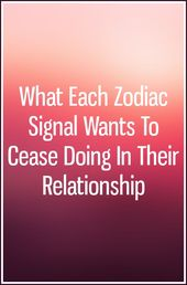 What Each Zodiac Signal Wants To Cease Doing In TheirRelationship