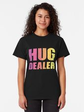 Hug Dealer   Classic T-Shirt – Quotes
