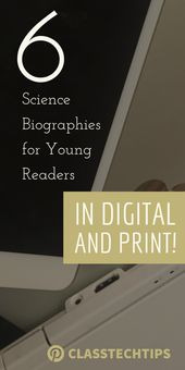 6 Science Biographies for Young Readers (in digital and print!) – Class Tech Tips