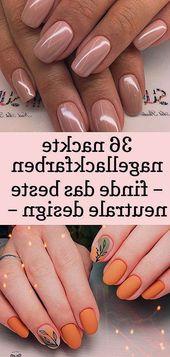 36 nackte Nagellackfarben finden das beste neutrale Design #best #het #color …   – Nagel Ideen