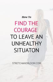 7 steps to find the courage to leave any toxic situation