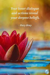 Ihr innerer Dialog und Ihre Handlungen enthüllen Ihre tiefsten Überzeugungen. – Katy Bray – Inspirational Quotes