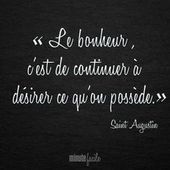 """"""" Le bonheur c'est de continuer à désirer ce qu'on possède."""" Saint Augustin #…"""