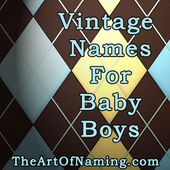 The Art of Naming: Old-fashioned, Vintage Boy Names – Babies