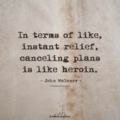 When it comes to like, immediate aid, canceling plans is like heroin. – John Mulaney