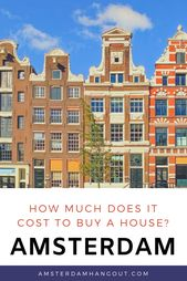 How Much Does It Cost To Buy A House In Amsterdam With Images Travel Around Europe Europe Travel Netherlands Travel
