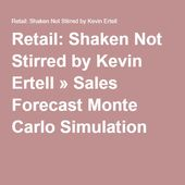 Retail Shaken Not Stirred By Kevin Ertell  Sales Forecast Monte