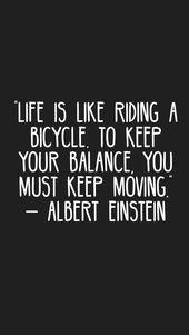 """""""Das Leben ist wie Fahrrad fahren. Um das Gleichgewicht zu halten, musst du in Bewegung bleiben."""" –…"""