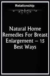 Natural Home Remedies For Breast Enlargement – 15 Best Ways