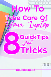 8 Quick Tips Regarding How To Take Care Of Your Laptop – Knowledge is Power