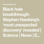 Black hole breakthrough: Stephen Hawking's 'most unexpected discovery' rev... 2