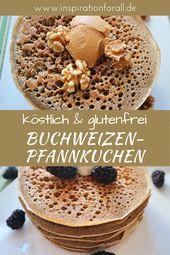 Buckwheat Pancakes – simple recipe for gluten-free pancakes   – Leckere Rezepte von inspirationforall.de – einfach, schnell, besonders