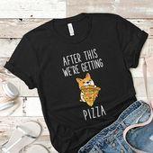 Danach bekommen wir Pizza T-Shirt, lustige Corgi T-Shirt, Pizza Liebhaber T-Shirts, Corgi Liebhaber Geschenk, Hund Zitat T-Shirt, Hund Mama Shirt