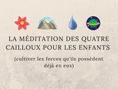 La méditation des quatre cailloux pour les enfants (cultiver les forces qu'ils possèdent déjà en eux)