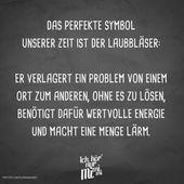 Das perfekte Symbol unserer Zeit ist der Laubbläser: Er verlagert ein Problem vom einen Ort zum anderen, ohne es zu lösen, benötigt dafür wertvolle Energie und macht eine Menge Lärm