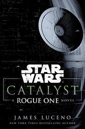 Catalyst Rouge One Novel By James Luceno Star Wars Books Star