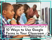 Google Varieties within the Classroom Half 3: 10 Methods to Use Google Varieties in Your Classroom