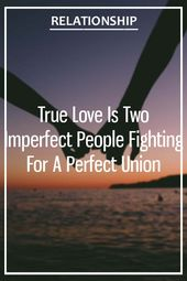 True Love Is Two Imperfect People Fighting For A Perfect Union