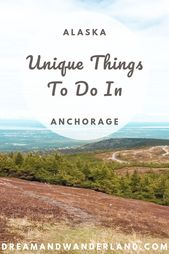 Unique Things To Do In Anchorage, Alaska – Indoor And Outdoor