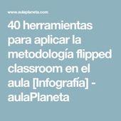 40 herramientas para aplicar la metodología flipped classroom en el aula [Infog…