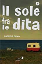 Scarica Pdf Il Sole Fra Le Dita Di Gabriele Clima Libri Da Leggere Libri Scarico