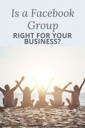 Is a Facebook Group Right for Your Business?