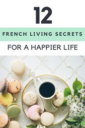 12 French Lifestyle Tips To Steal for a Happier Li…