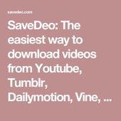 Savedeo The Easiest Way To Download Videos From Youtube Tumblr Dailymotion Vine Facebook Instagram Vimeo Adobe Tv Soundcloud And Othe Download Video Youtube Instagram