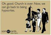 Oh gut – die Kirche ist vorbei; Wir können wieder Heuchler werden. – Religion
