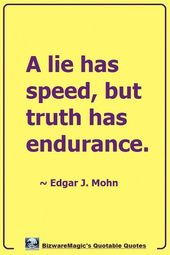 A lie has speed, but truth has endurance. ~ Edgar J. Mohn. Click Here For More F… – Great Memes
