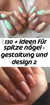 ▷ Über 130 Ideen für spitze Nägel – Design und Design 2   – Nagel