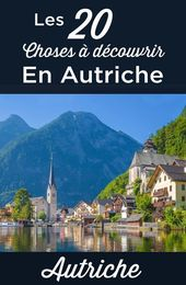 Que faire en Autriche: TOP 20 des choses à faire et à voir