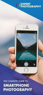 Die komplette Anleitung zur Smartphone-Fotografie: 96 Tipps