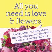 All you need is love & flowers! And….. :P #quotes #humor