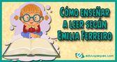 Cómo enseñar a leer según Emilia Ferreiro