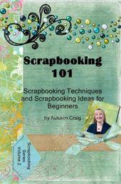 Scrapbooking 101 – Scrapbooking-Techniken und Scrapbooking-Ideen für Anfänger
