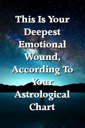 This Is Your Deepest Emotional Wound, According To Your Astrological Chart