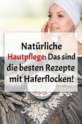 Natürliche Hautpflege: Das sind die besten Rezepte mit Haferflocken!  #Natürli…