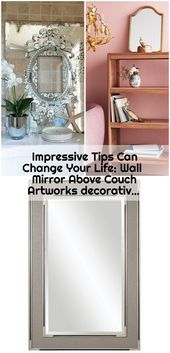 Impressive Tips Can Change Your Life: Wall Mirror Above Couch Artworks decorativ…, #Artwor…