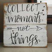 Collect moments not things. Such wonderful words. This handmade wood sign is cra…
