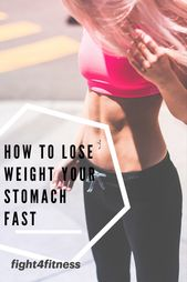 how to lose weight your stomach fast