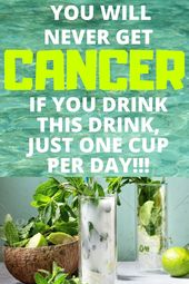 You will never get cancer if you drink this drink just one cup per day!