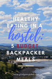 Healthy Eating in a Hostel: 5 Budget Backpacker Meals – Grad Gone Global – BUDGET TRAVEL