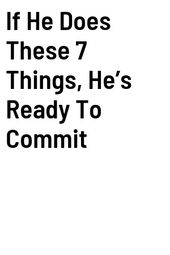 If He Does These 7 Things, He's Ready To Commit