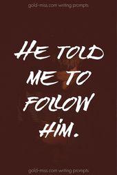 Er sagte mir, ich solle ihm folgen. Eingabeaufforderungen für NaNoWriMo schreiben. Dunkle Eingabeaufforderungen. … – School