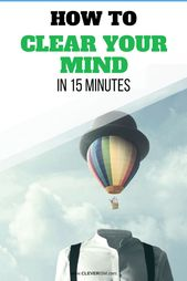 How to Clear Your Mind in 10-15 Minutes (and Regain Super-Productivity Quickly)