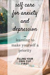 Selbstpflege gegen Angstzustände und Depressionen ~ Lerne, dich selbst zur Priorität zu machen – #Anxie … – Self-Care